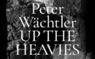 Peter Wächtler. Up the Havies