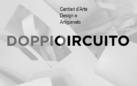 DOPPIO CIRCUITO | Cantieri tra Arte Design e Artigianato