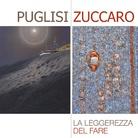 Piero Zuccaro e Giuseppe Puglisi. La leggerezza del fare